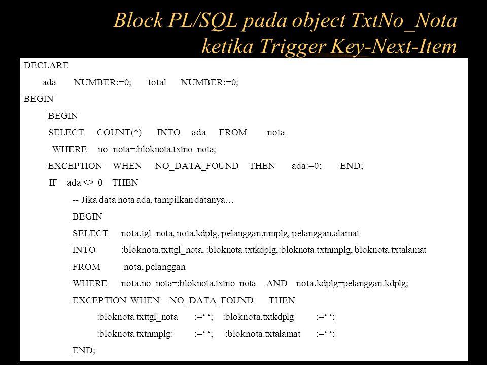 Block PL/SQL pada object TxtNo_Nota ketika Trigger Key-Next-Item