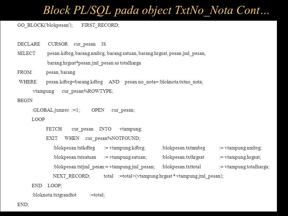 Block PL/SQL pada object TxtNo_Nota Cont…
