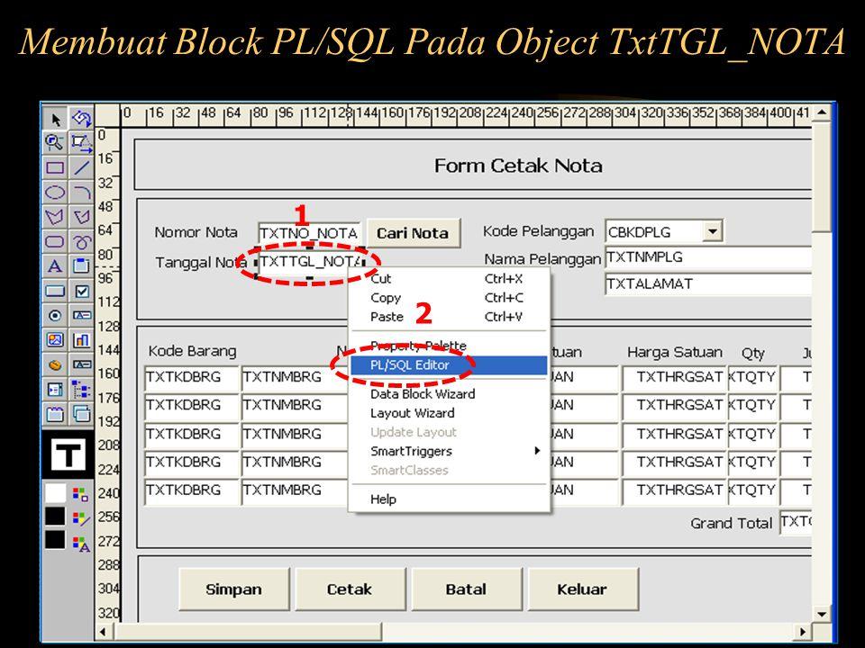 Membuat Block PL/SQL Pada Object TxtTGL_NOTA