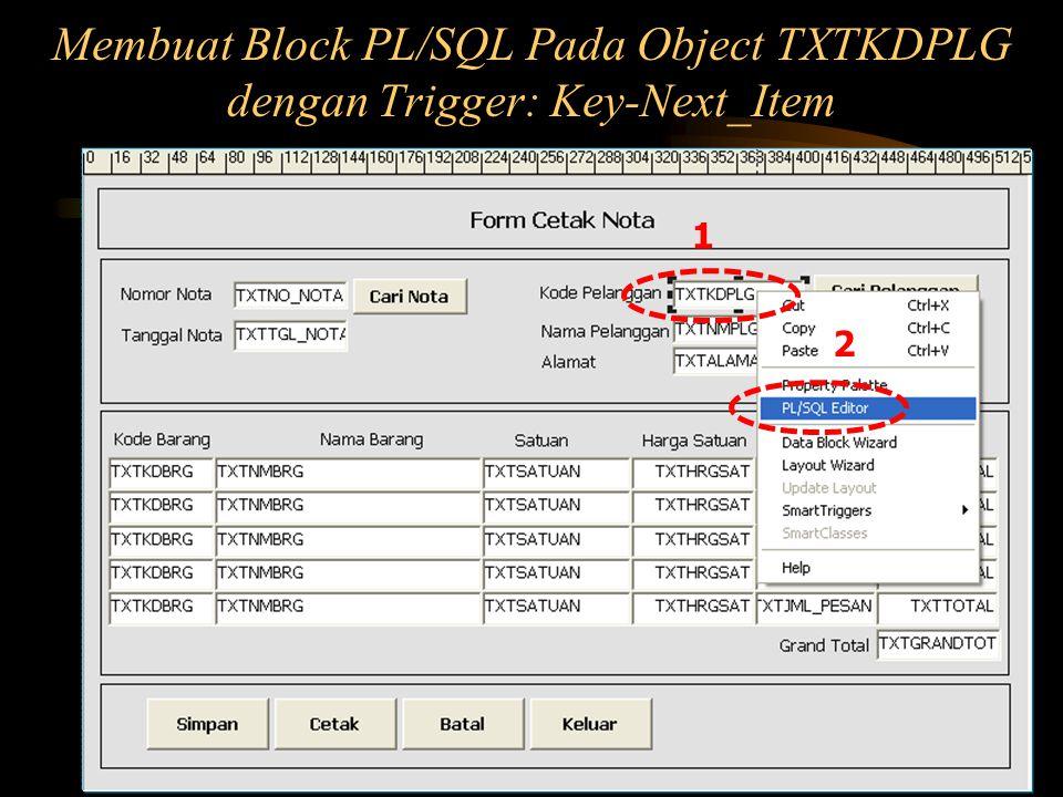 Membuat Block PL/SQL Pada Object TXTKDPLG dengan Trigger: Key-Next_Item
