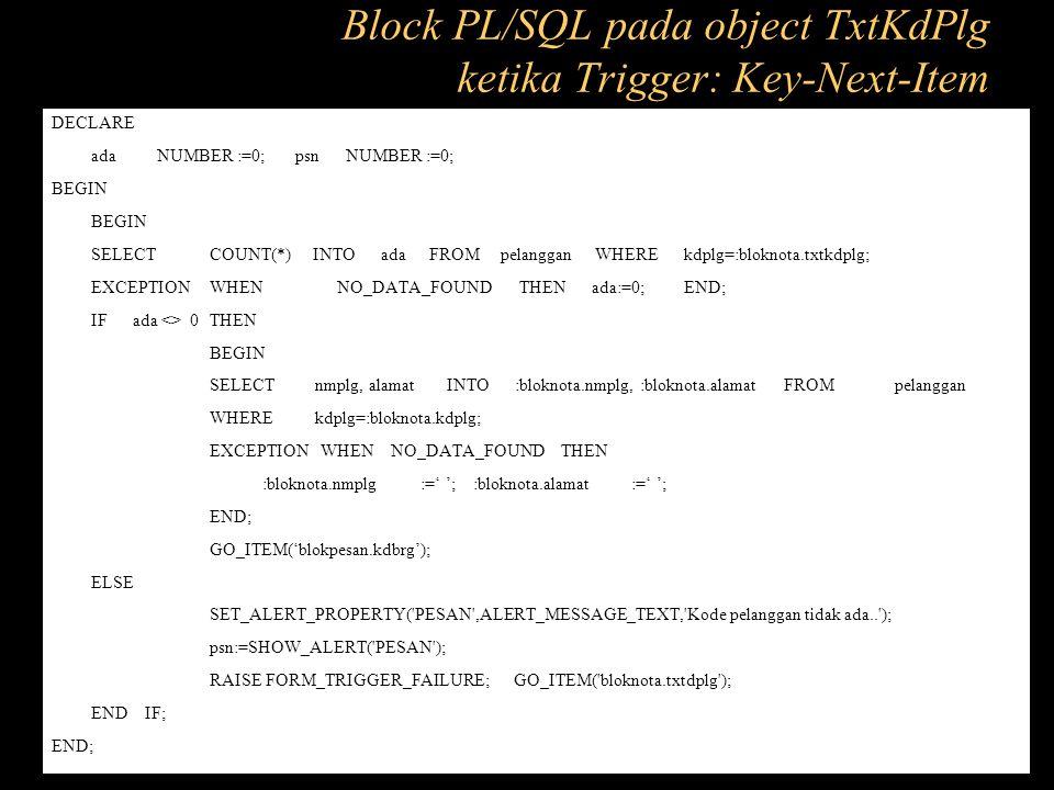 Block PL/SQL pada object TxtKdPlg ketika Trigger: Key-Next-Item