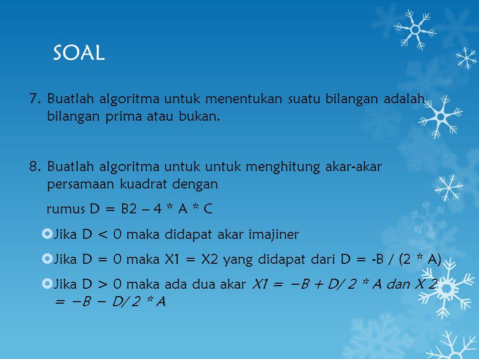 SOAL Buatlah algoritma untuk menentukan suatu bilangan adalah bilangan prima atau bukan.
