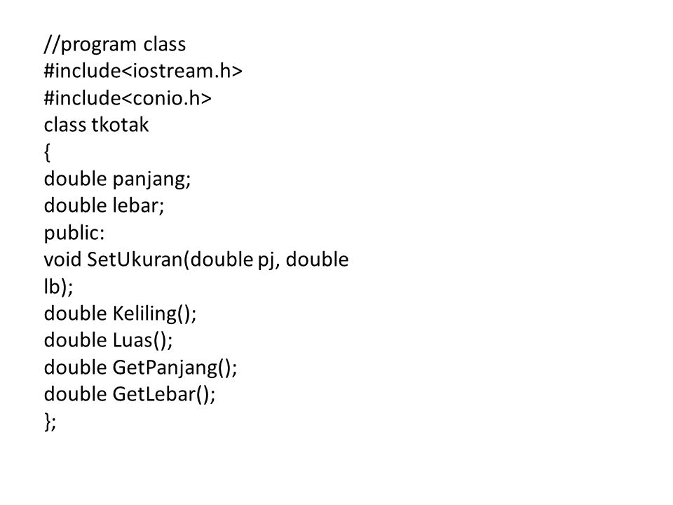 //program class #include<iostream.h> #include<conio.h> class tkotak. { double panjang; double lebar;