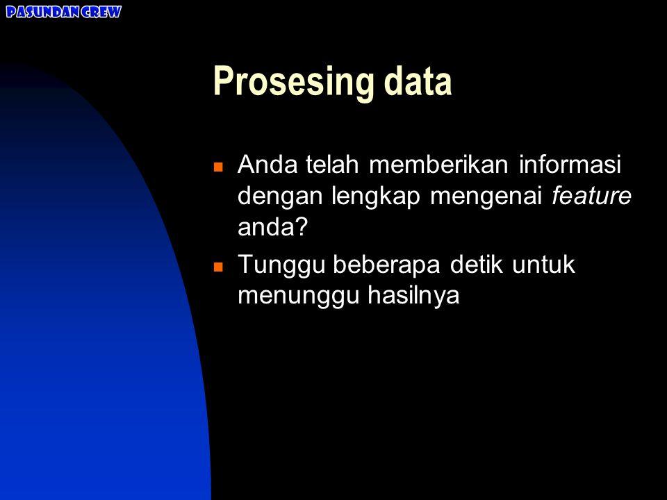 Pasundan Crew Prosesing data. Anda telah memberikan informasi dengan lengkap mengenai feature anda