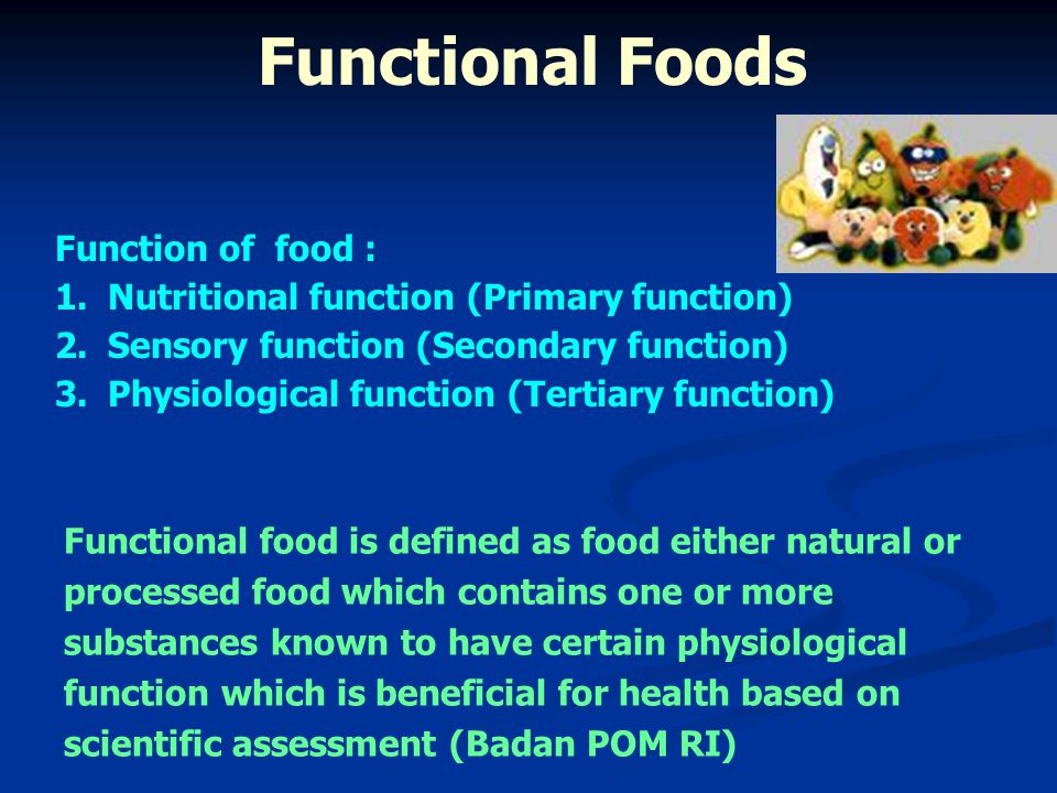 Functional Foods Function of food :