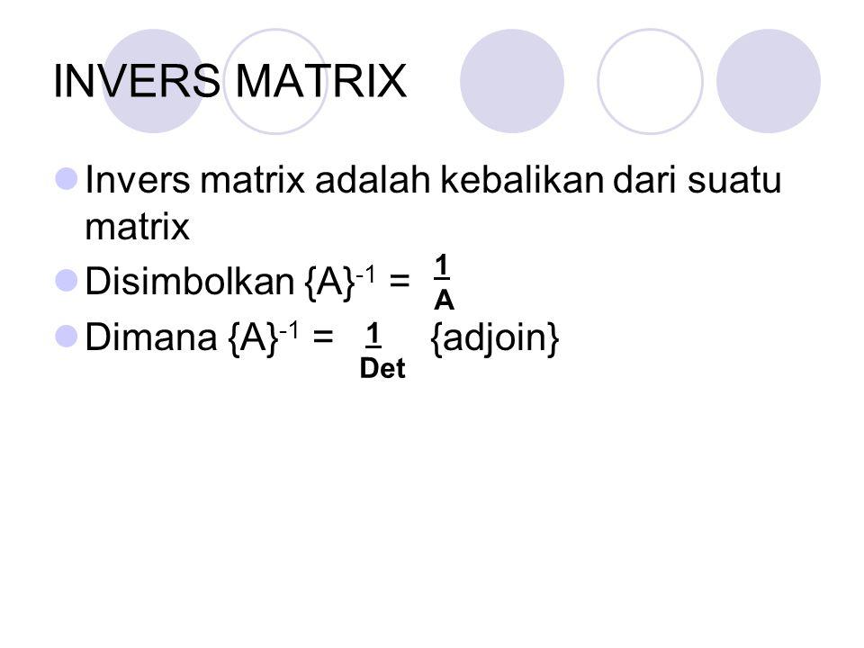 INVERS MATRIX Invers matrix adalah kebalikan dari suatu matrix