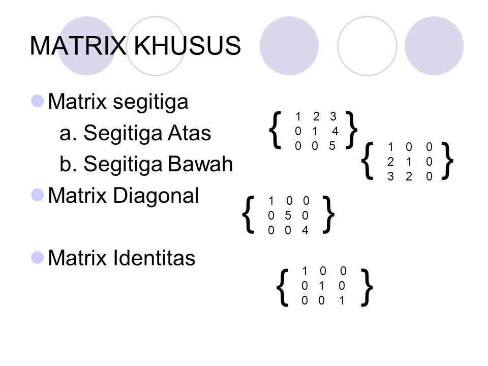 { } { } { } { } MATRIX KHUSUS Matrix segitiga a. Segitiga Atas