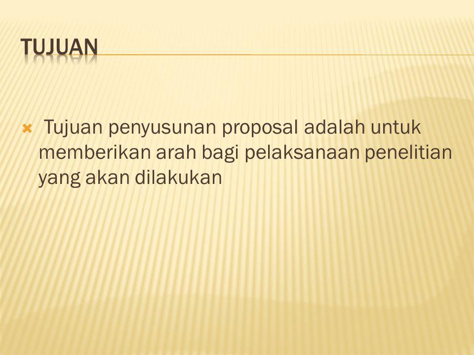 Tujuan Tujuan penyusunan proposal adalah untuk memberikan arah bagi pelaksanaan penelitian yang akan dilakukan.