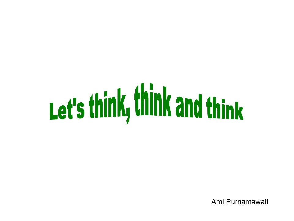 Let s think, think and think