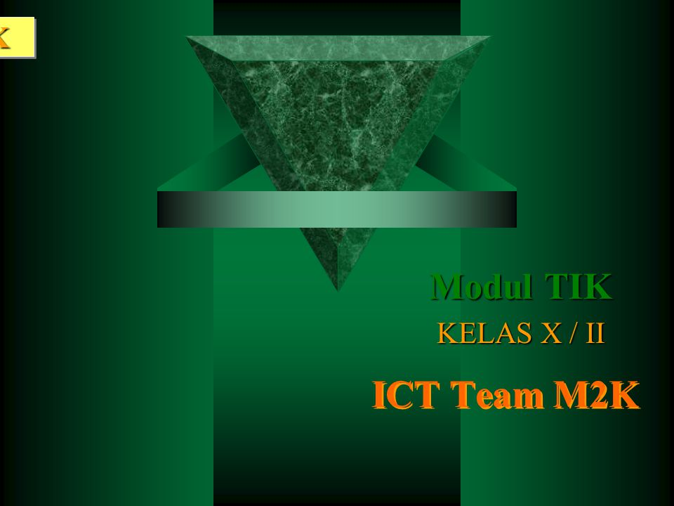 Modul 2 TIK Modul TIK KELAS X / II ICT Team M2K