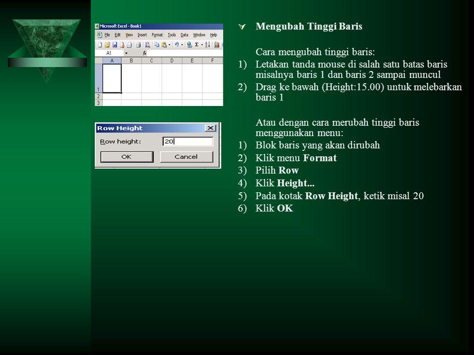 Mengubah Tinggi Baris Cara mengubah tinggi baris: 1) Letakan tanda mouse di salah satu batas baris misalnya baris 1 dan baris 2 sampai muncul.