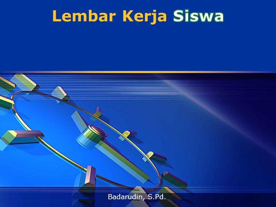 Lembar Kerja Siswa Badarudin, S.Pd.