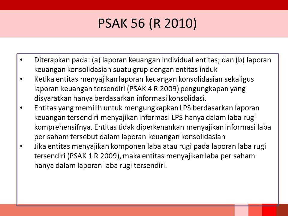 PSAK 56 (R 2010) Diterapkan pada: (a) laporan keuangan individual entitas; dan (b) laporan keuangan konsolidasian suatu grup dengan entitas induk.