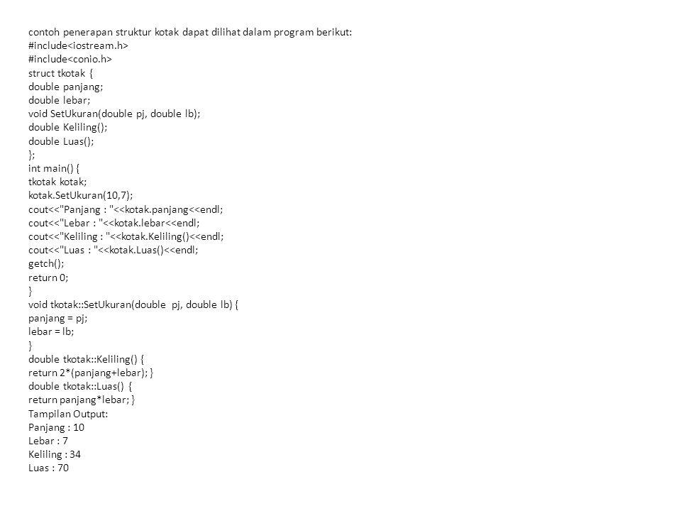 contoh penerapan struktur kotak dapat dilihat dalam program berikut: