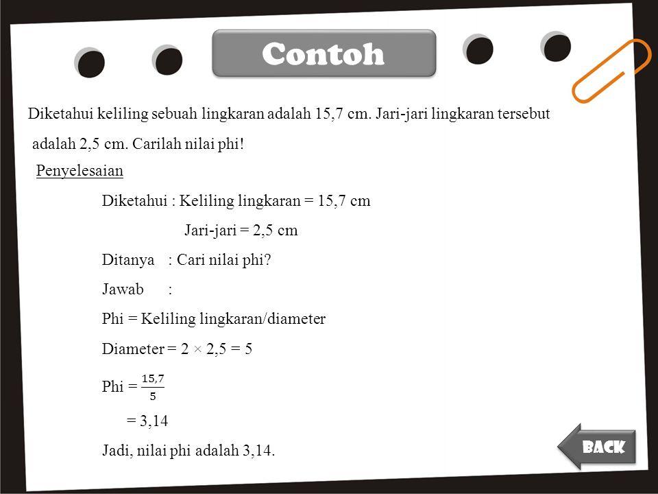 Contoh Diketahui keliling sebuah lingkaran adalah 15,7 cm. Jari-jari lingkaran tersebut. adalah 2,5 cm. Carilah nilai phi!