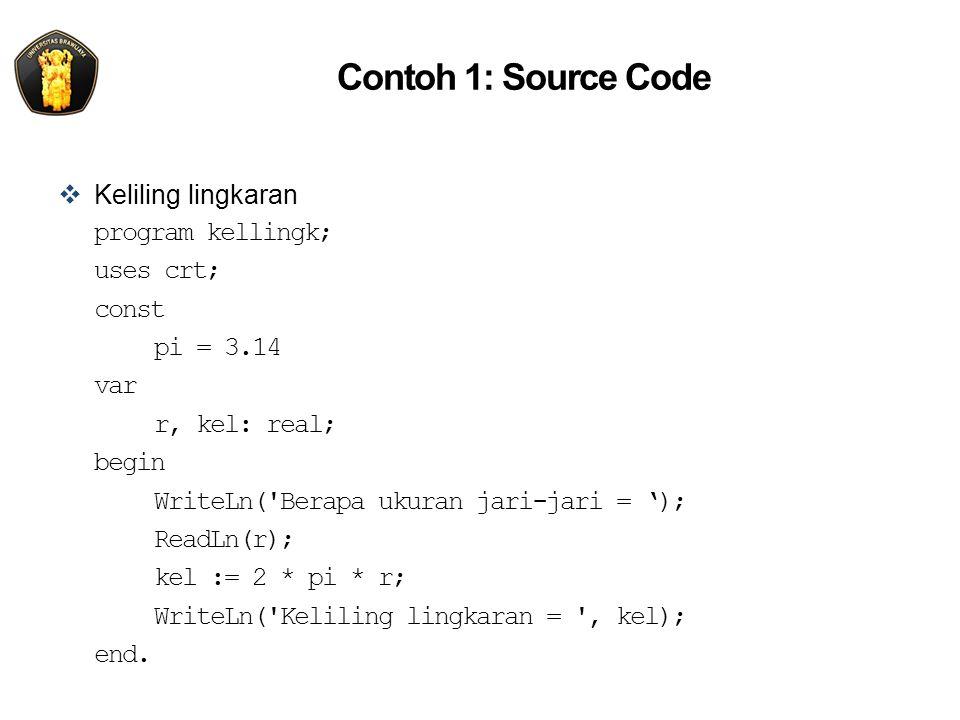Contoh 1: Source Code Keliling lingkaran program kellingk; uses crt;