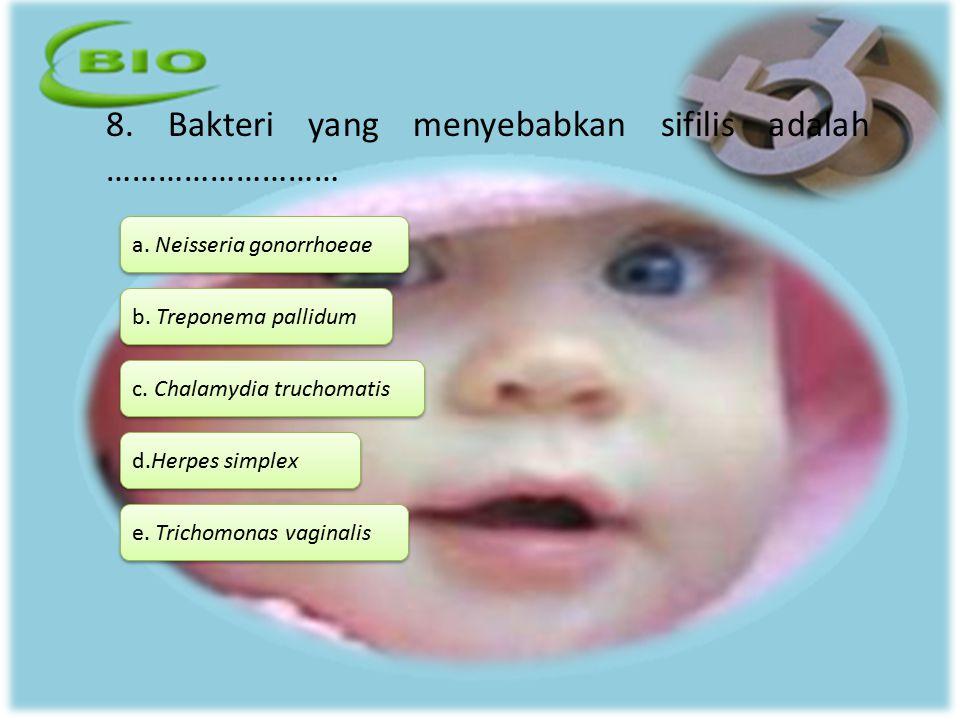 8. Bakteri yang menyebabkan sifilis adalah ………………………