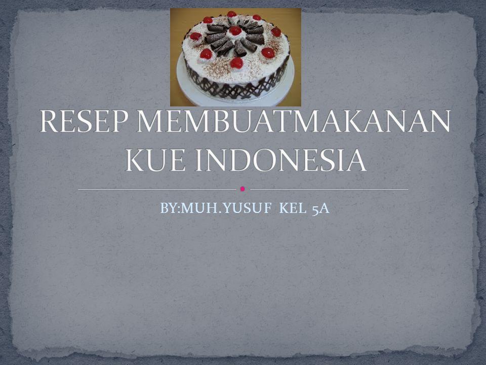 RESEP MEMBUATMAKANAN KUE INDONESIA
