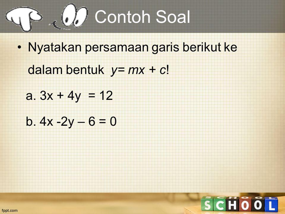 Contoh Soal Nyatakan persamaan garis berikut ke dalam bentuk y= mx + c.