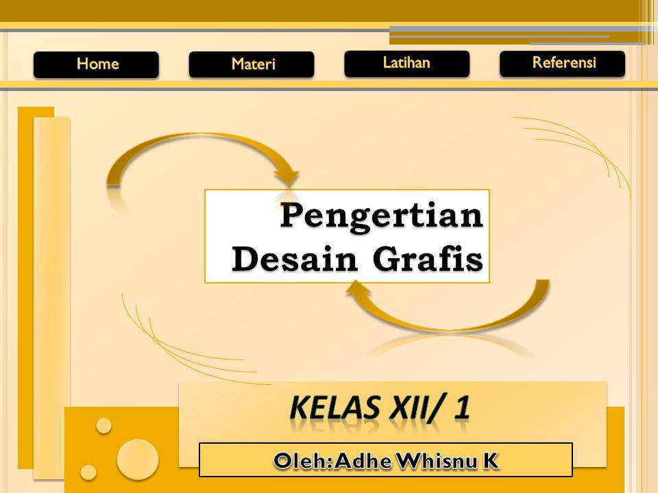 Pengertian Desain Grafis Kelas XII/ 1 Oleh: Adhe Whisnu K