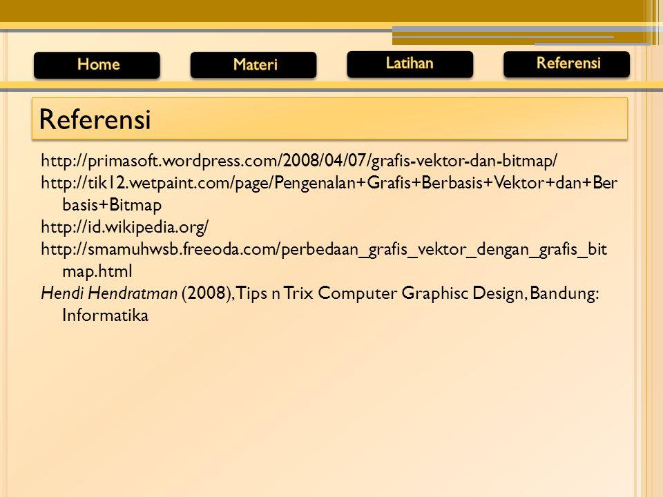 Referensi http://primasoft.wordpress.com/2008/04/07/grafis-vektor-dan-bitmap/