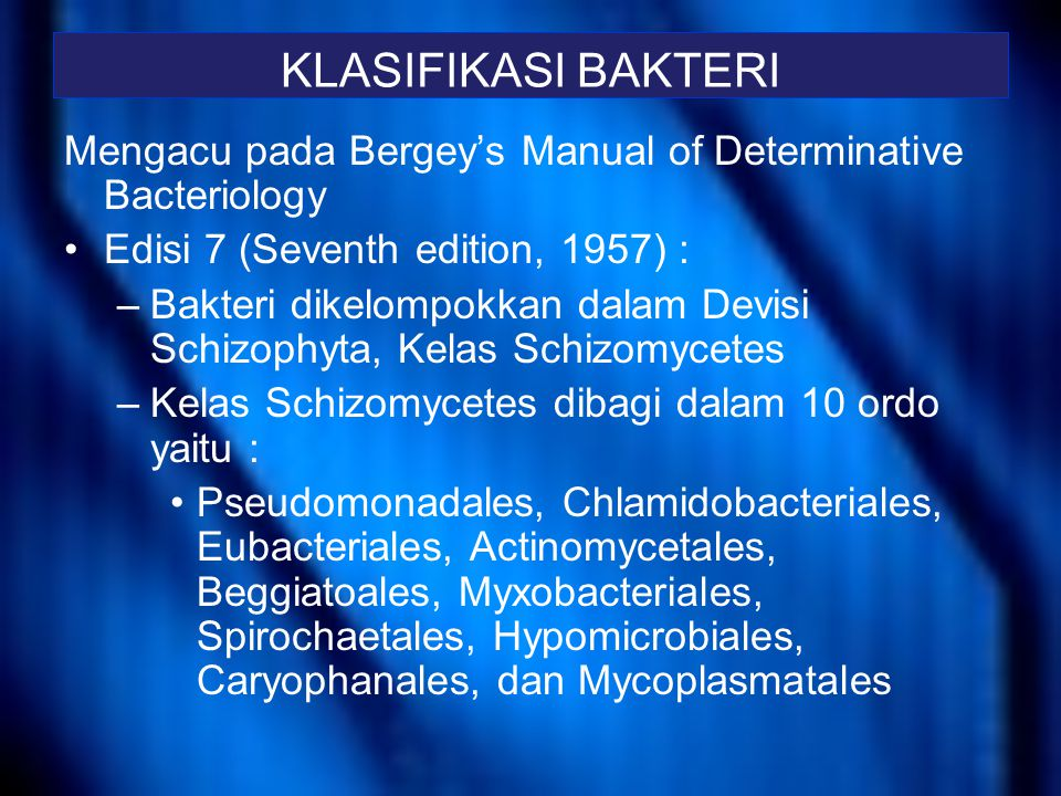 KLASIFIKASI BAKTERI Mengacu pada Bergey's Manual of Determinative Bacteriology. Edisi 7 (Seventh edition, 1957) :