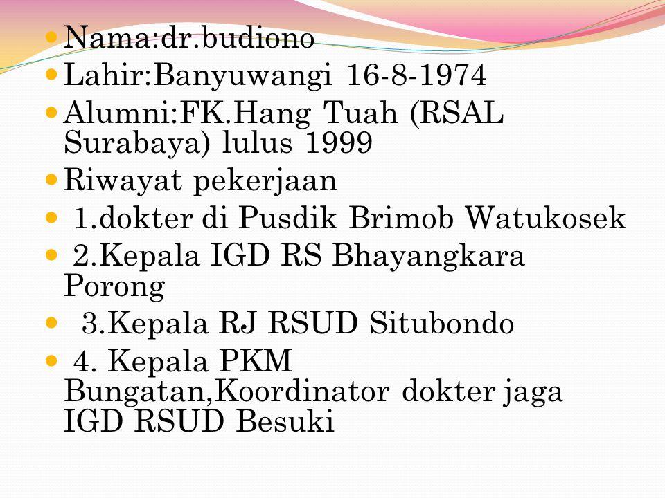 Nama:dr.budiono Lahir:Banyuwangi 16-8-1974. Alumni:FK.Hang Tuah (RSAL Surabaya) lulus 1999. Riwayat pekerjaan.