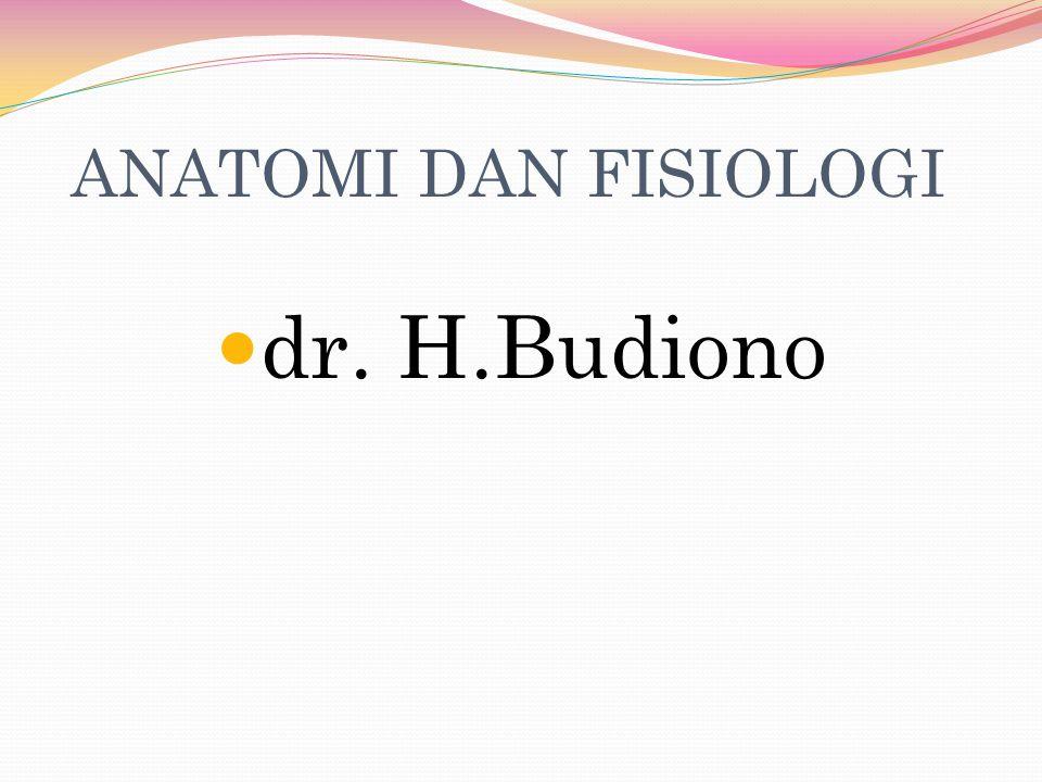 ANATOMI DAN FISIOLOGI dr. H.Budiono