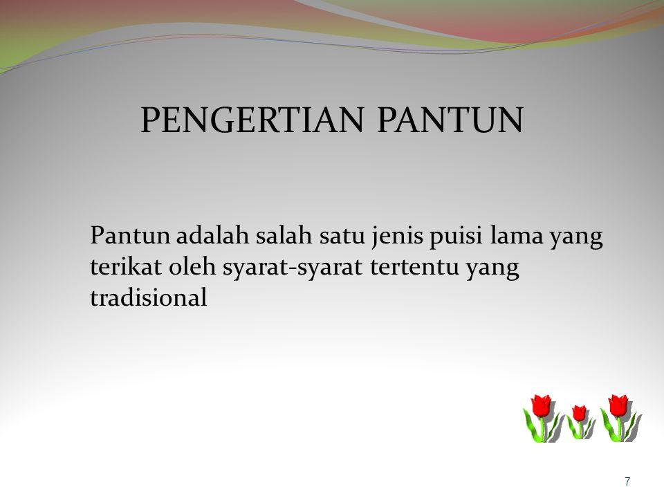 PENGERTIAN PANTUN Pantun adalah salah satu jenis puisi lama yang terikat oleh syarat-syarat tertentu yang tradisional.
