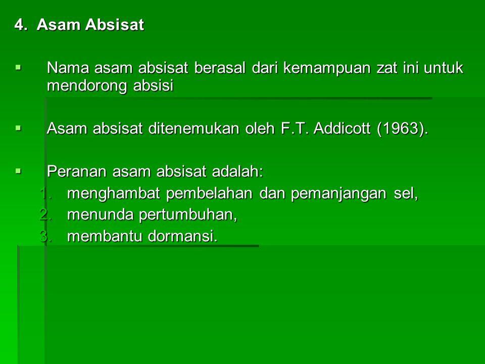 4. Asam Absisat Nama asam absisat berasal dari kemampuan zat ini untuk mendorong absisi. Asam absisat ditenemukan oleh F.T. Addicott (1963).