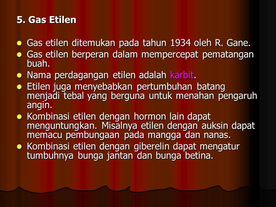 5. Gas Etilen Gas etilen ditemukan pada tahun 1934 oleh R. Gane. Gas etilen berperan dalam mempercepat pematangan buah.