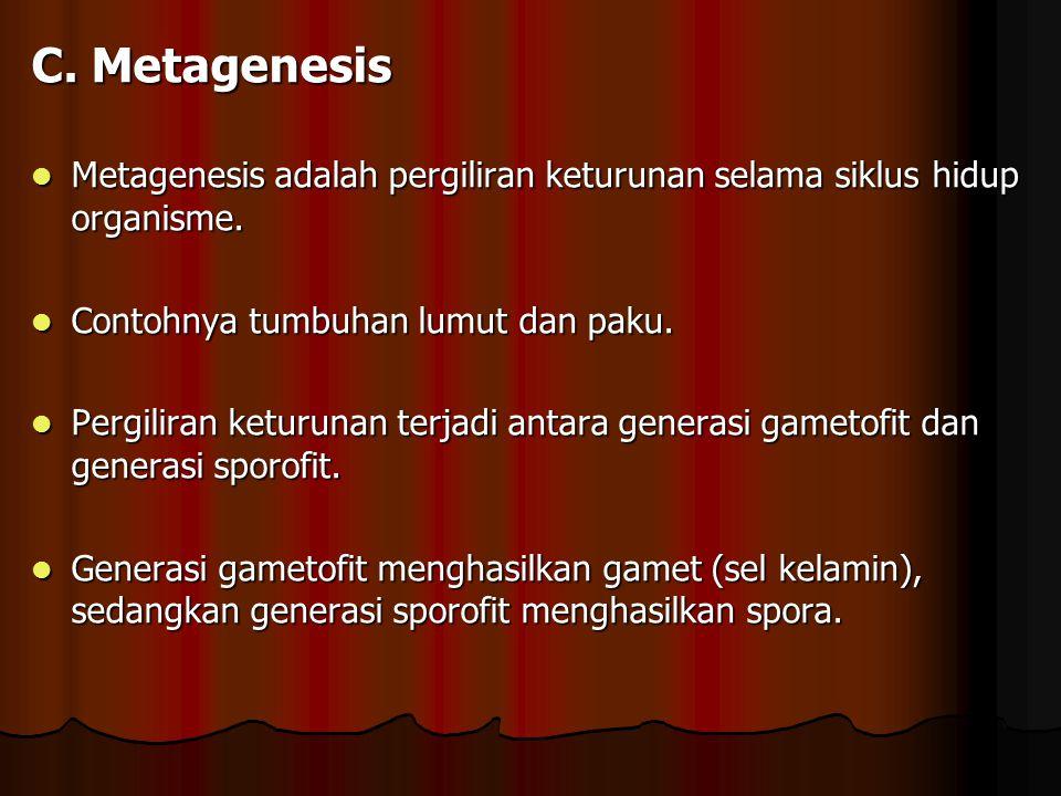 C. Metagenesis Metagenesis adalah pergiliran keturunan selama siklus hidup organisme. Contohnya tumbuhan lumut dan paku.
