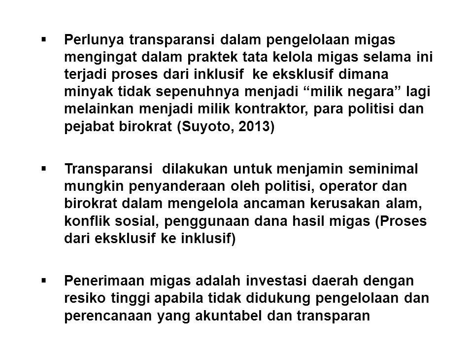 Perlunya transparansi dalam pengelolaan migas mengingat dalam praktek tata kelola migas selama ini terjadi proses dari inklusif ke eksklusif dimana minyak tidak sepenuhnya menjadi milik negara lagi melainkan menjadi milik kontraktor, para politisi dan pejabat birokrat (Suyoto, 2013)