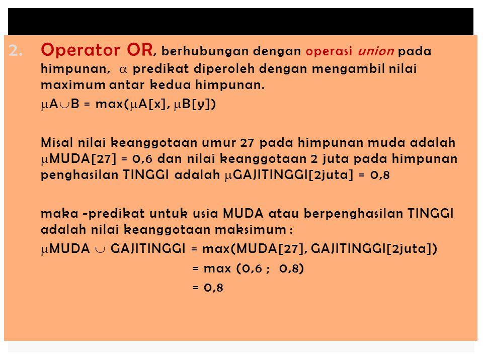 Operator OR, berhubungan dengan operasi union pada himpunan,  predikat diperoleh dengan mengambil nilai maximum antar kedua himpunan.