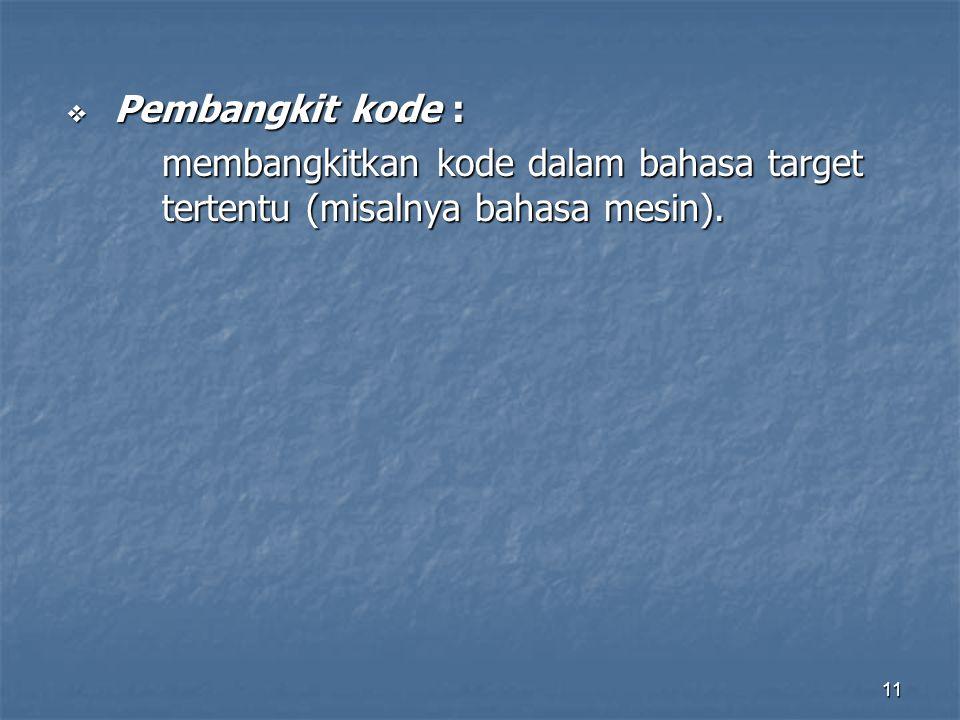 Pembangkit kode : membangkitkan kode dalam bahasa target tertentu (misalnya bahasa mesin).