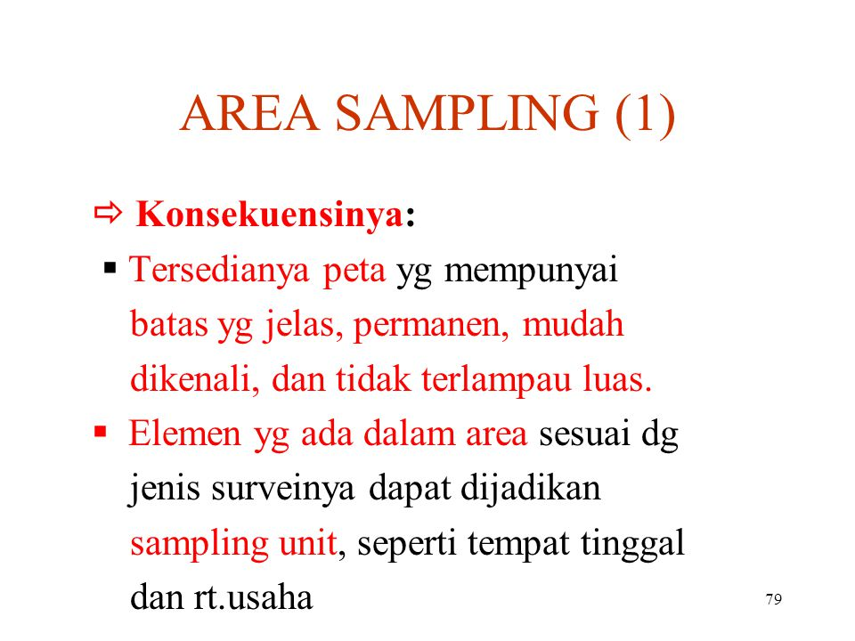 AREA SAMPLING (1)  Konsekuensinya:  Tersedianya peta yg mempunyai