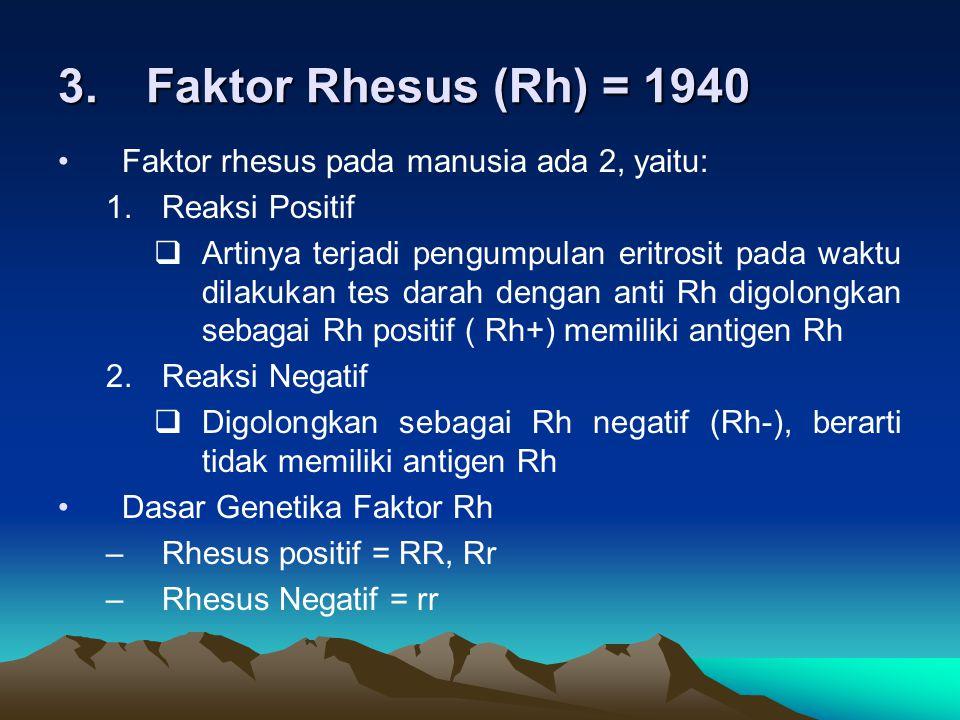 Faktor Rhesus (Rh) = 1940 Faktor rhesus pada manusia ada 2, yaitu: