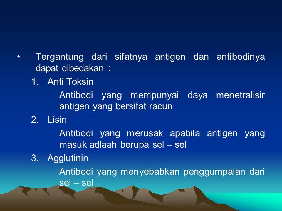 Tergantung dari sifatnya antigen dan antibodinya dapat dibedakan :
