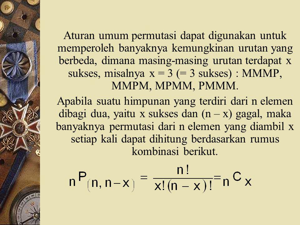 Aturan umum permutasi dapat digunakan untuk memperoleh banyaknya kemungkinan urutan yang berbeda, dimana masing-masing urutan terdapat x sukses, misalnya x = 3 (= 3 sukses) : MMMP, MMPM, MPMM, PMMM.