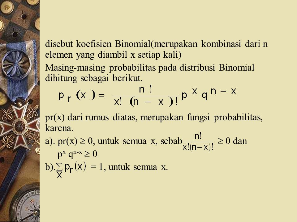 disebut koefisien Binomial(merupakan kombinasi dari n elemen yang diambil x setiap kali)