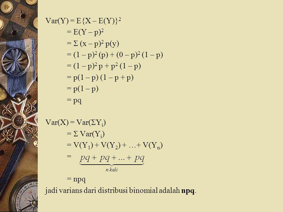 Var(Y) = E{X – E(Y)}2 = E(Y – p)2. =  (x – p)2 p(y) = (1 – p)2 (p) + (0 – p)2 (1 – p) = (1 – p)2 p + p2 (1 – p)