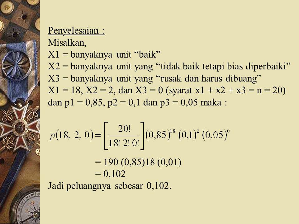 Penyelesaian : Misalkan, X1 = banyaknya unit baik X2 = banyaknya unit yang tidak baik tetapi bias diperbaiki