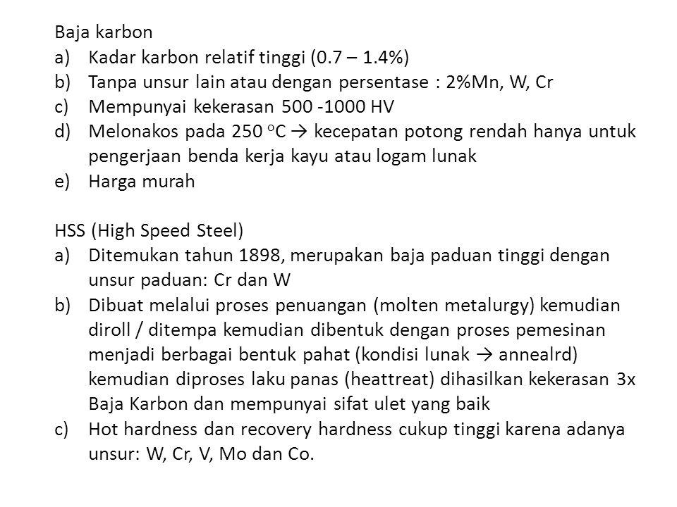 Baja karbon Kadar karbon relatif tinggi (0.7 – 1.4%) Tanpa unsur lain atau dengan persentase : 2%Mn, W, Cr.