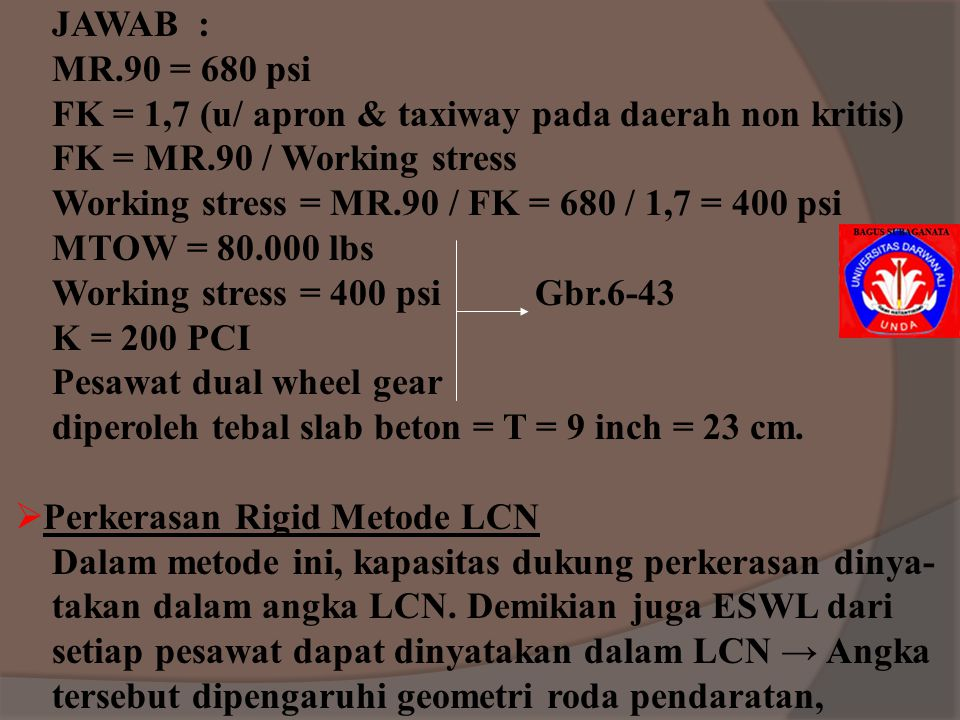 JAWAB : MR.90 = 680 psi. FK = 1,7 (u/ apron & taxiway pada daerah non kritis) FK = MR.90 / Working stress.
