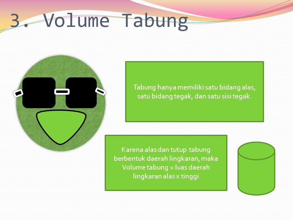 3. Volume Tabung Tabung hanya memiliki satu bidang alas, satu bidang tegak, dan satu sisi tegak.