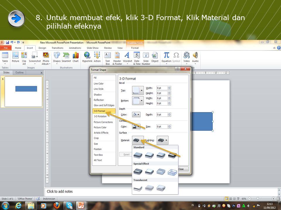Untuk membuat efek, klik 3-D Format, Klik Material dan pilihlah efeknya