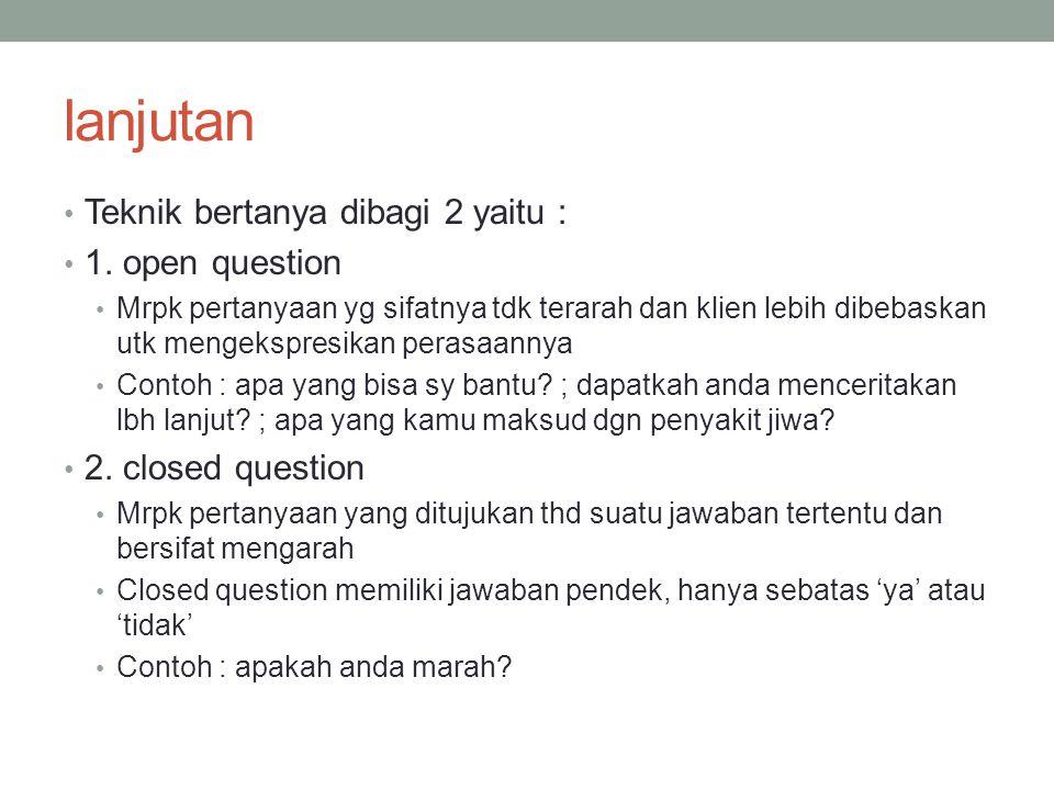 lanjutan Teknik bertanya dibagi 2 yaitu : 1. open question