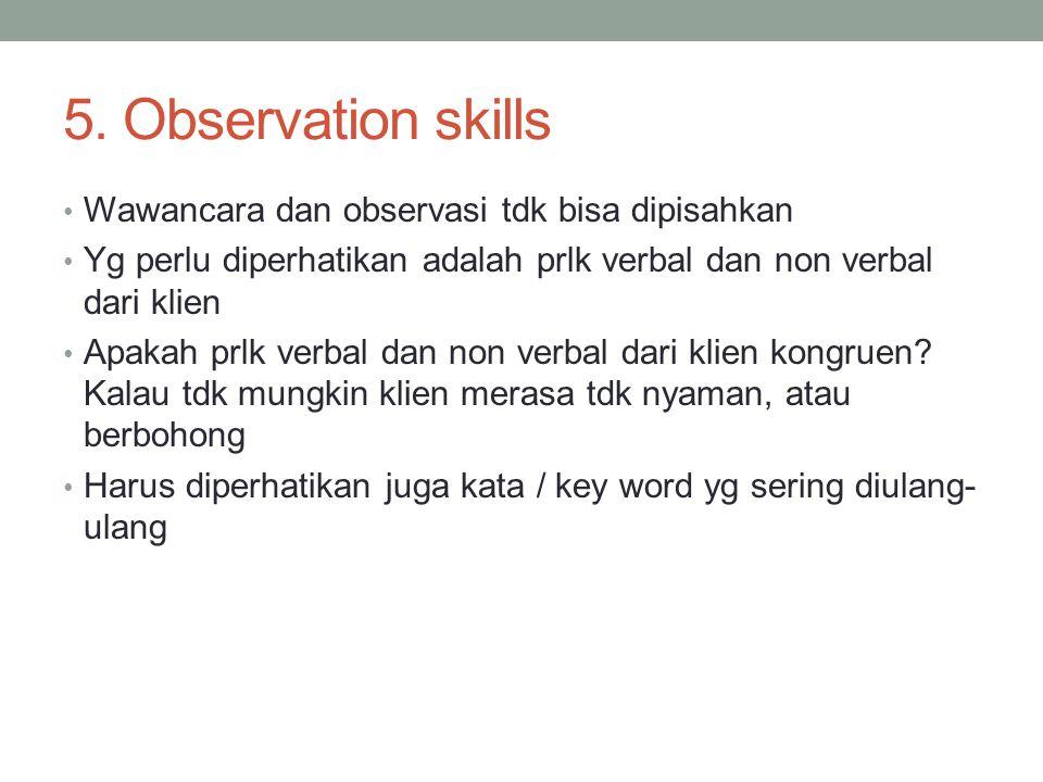 5. Observation skills Wawancara dan observasi tdk bisa dipisahkan