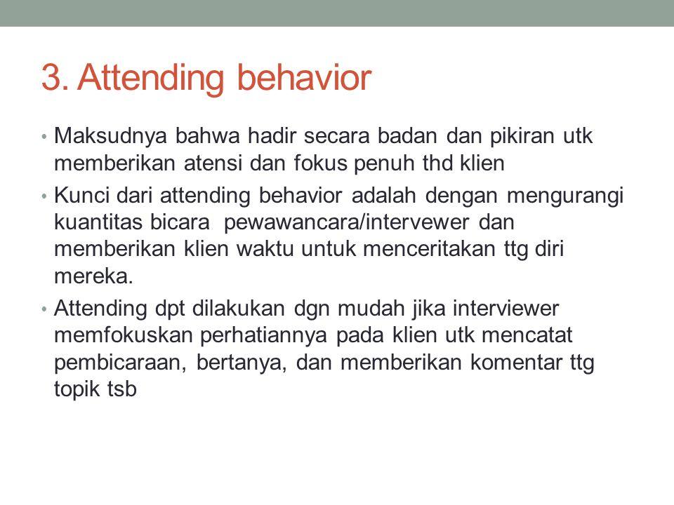 3. Attending behavior Maksudnya bahwa hadir secara badan dan pikiran utk memberikan atensi dan fokus penuh thd klien.