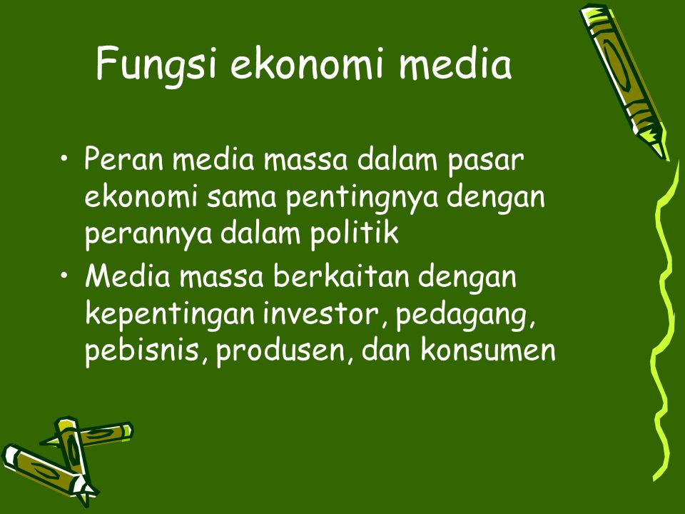 Fungsi ekonomi media Peran media massa dalam pasar ekonomi sama pentingnya dengan perannya dalam politik.